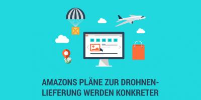 Die Amazon Drohnenlieferung konkretisiert sich, Google will damit 2017 durchstarten