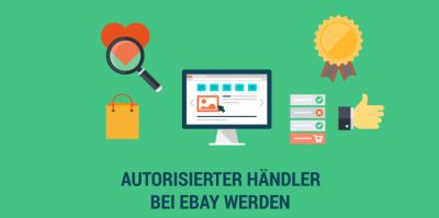Autorisierter Händler bei eBay – vertrauensvolles Auftreten mit Marketingunterstützung