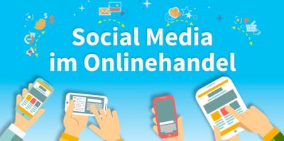 Social Media im Onlinehandel – wo und warum sich der Einsatz bereits für jeden 3ten Händler wirtschaftlich lohnt