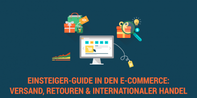 Teil 3: Einsteiger-Guide in den E-Commerce – Versand, Retouren und internationaler Handel