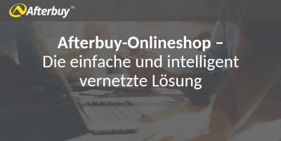 Afterbuy-Onlineshop – Die einfache und intelligent vernetzte Lösung zum sofortigen Start eines erfolgreichen Onlinehandels