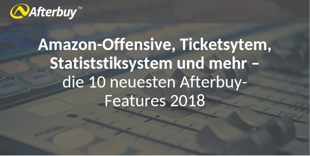 Zusammenfassung 2018: Die 10 neuesten Features in Afterbuy