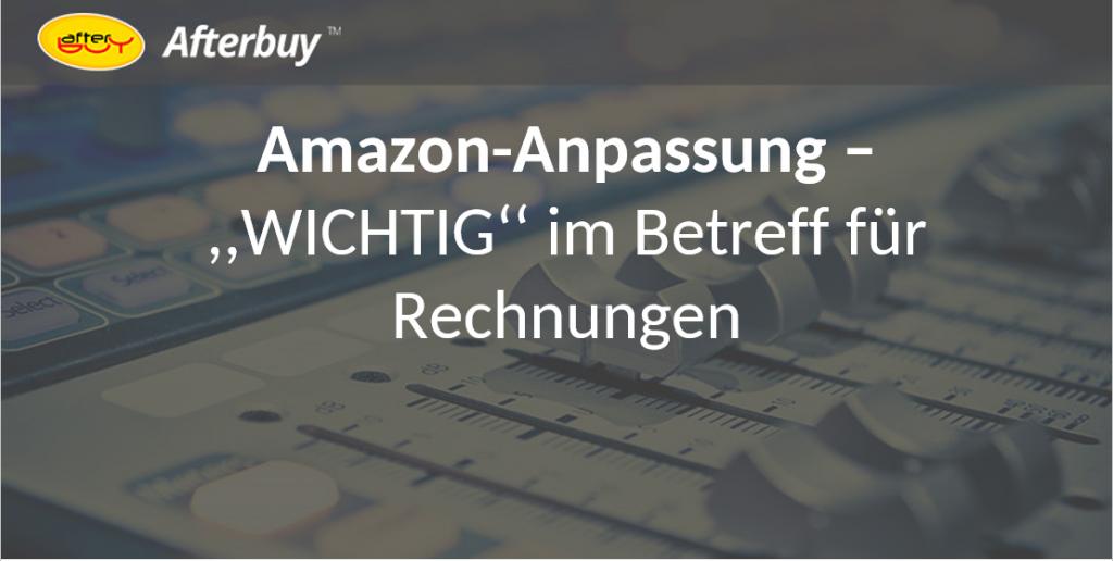 """Afterbuy – Amazon-Anpassung """"WICHTIG"""" im Betreff für Rechnungen"""