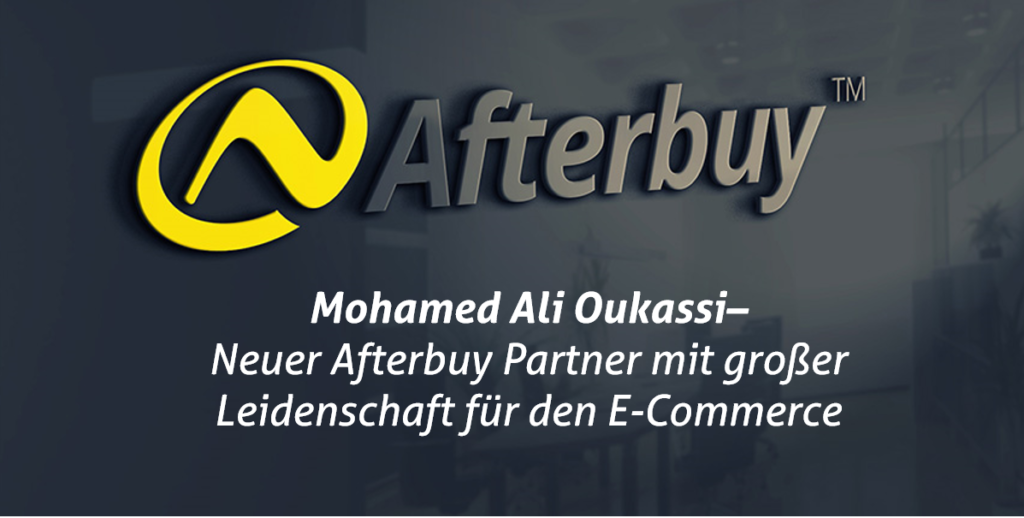 Mohamed Ali Oukassi – Neuer Afterbuy Partner mit großer Leidenschaft für den E-Commerce