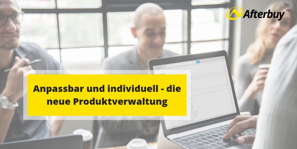 Die neue Produktverwaltung – individuell und anpassbar