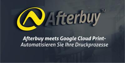 Afterbuy meets Google Cloud Print – Automatisieren Sie Ihren Rechnungs-, Lieferschein und Paketdruck!
