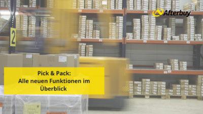 Pick & Pack – Eine Übersicht über alle neuen Funktionen des Versandmanagements