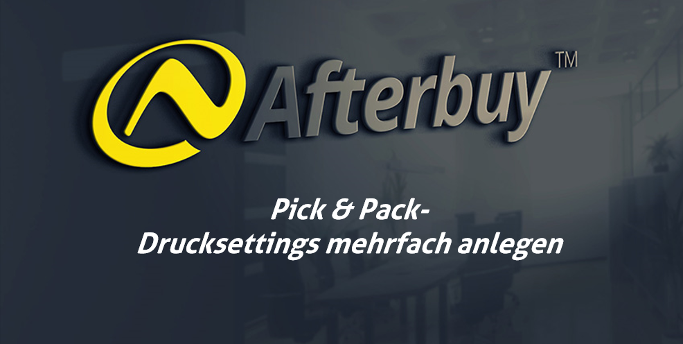 Jetzt neu: Drucksettings in Pick & Pack mehrfach anlegen!