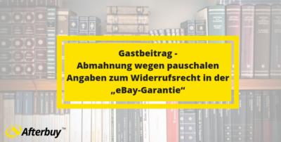 """Gastbeitrag: Abmahnung wegen pauschalen Angaben zum Widerrufsrecht in der """"eBay-Garantie"""""""