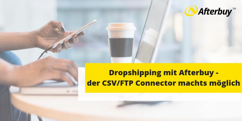 Dropshipping mit Afterbuy – automatisierte Übermittlung durch den CSV/FTP Connector