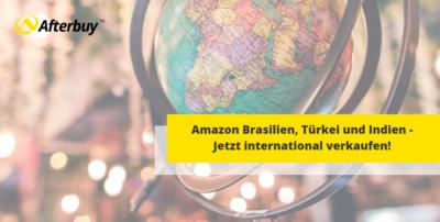 Amazon Brasilien, Türkei und Indien – Jetzt international verkaufen!