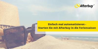 Einfach mal automatisieren – So bereiten Sie Ihr Geschäft mithilfe von Afterbuy auf die Feriensaison vor