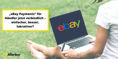 """""""eBay Payments"""" für Händler jetzt verbindlich – einfacher, besser, lukrativer?"""