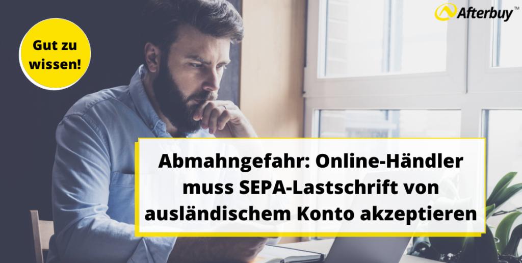 Abmahngefahr: Online-Händler muss SEPA-Lastschrift von ausländischem Konto akzeptieren