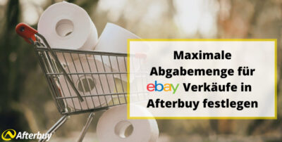 Maximale Abgabemenge für eBay-Verkäufe in Afterbuy festlegen