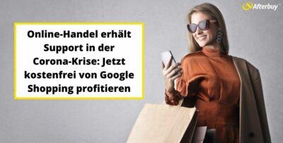 Online-Handel erhält Support in der Corona-Krise: Jetzt kostenfrei von Google Shopping profitieren