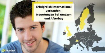 Erfolgreich international verkaufen: Neuerungen bei Amazon und Afterbuy