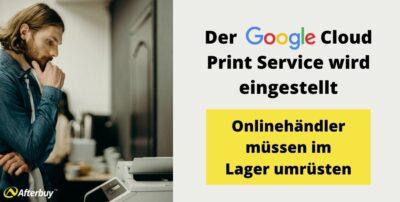 Google Cloud Print wird eingestellt – Das müssen Onlinehändler wissen
