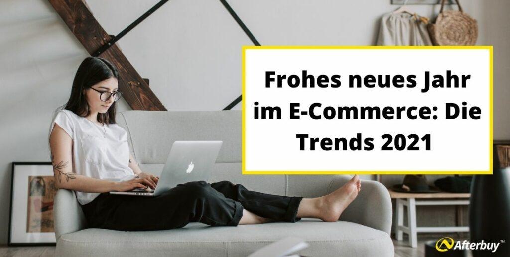 Frohes neues Jahr im E-Commerce: Die Trends 2021