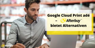 Google Cloud Print adé – Afterbuy bietet Alternativen