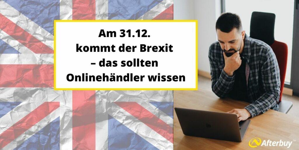 Am 31.12. kommt der Brexit – das sollten Onlinehändler wissen