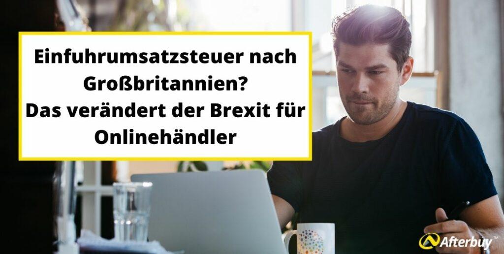 Einfuhrumsatzsteuer – Das müssen Onlinehändler zum Brexit wissen