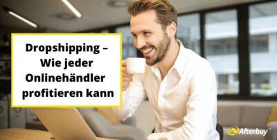 Dropshipping – Wie jeder Onlinehändler vom Streckengeschäft profitieren kann