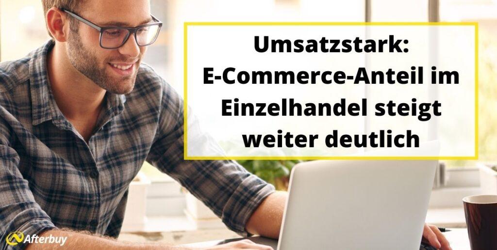 Umsatzstark: E-Commerce-Anteil im Einzelhandel steigt weiter deutlich