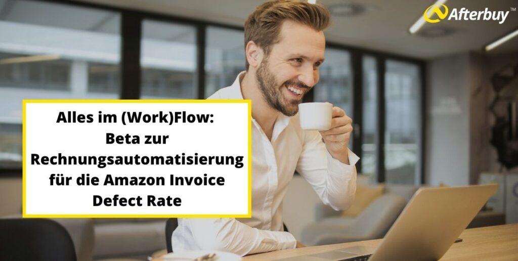 Alles im (Work)Flow: Beta zur Rechnungsautomatisierung für die Amazon Invoice Defect Rate