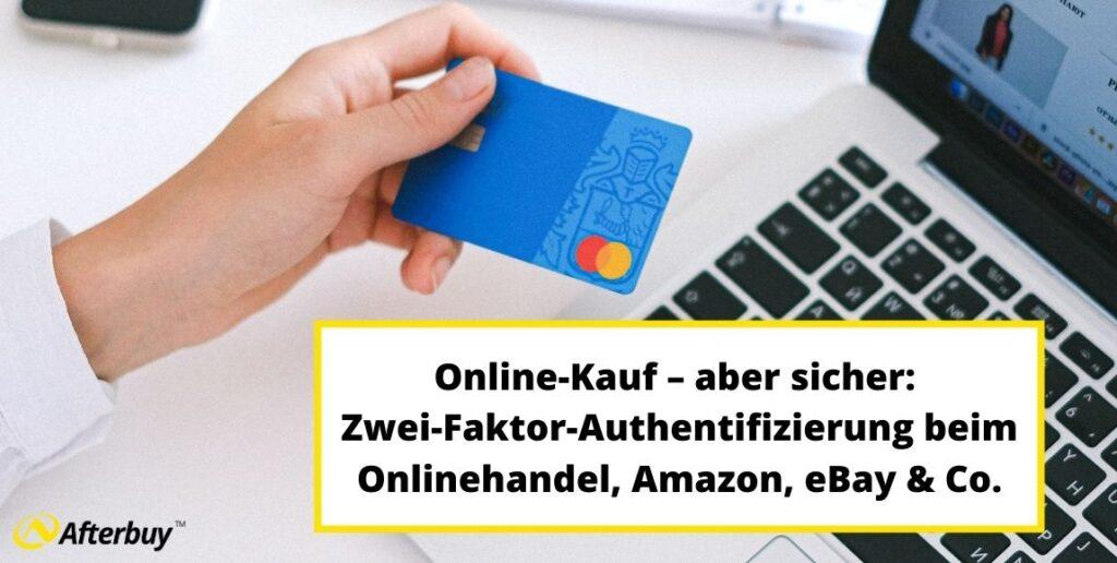 Online-Kauf – aber sicher: Zwei-Faktor-Authentifizierung beim Onlinehandel, Amazon, eBay & Co.
