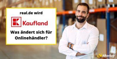 real.de wird zu Kaufland.de – Das müssen Onlinehändler wissen