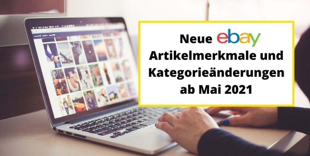 Neue eBay Artikelmerkmale ab Mai 2021 und Kategorieänderungen