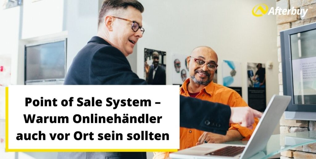 Point of Sale System – Warum Onlinehändler auch vor Ort sein sollten